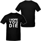 I Hope You Die - T-Shirt